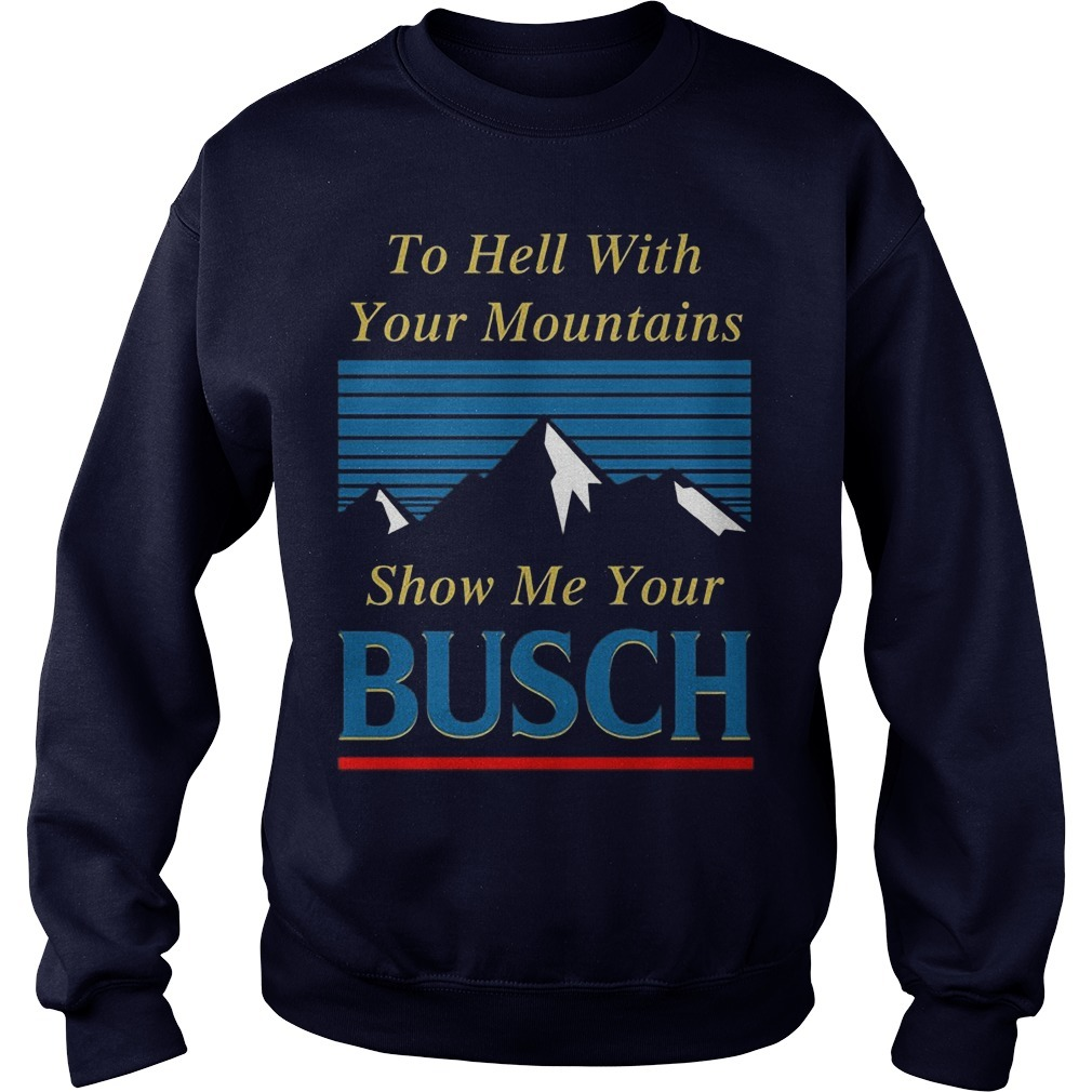 To Hell With Your Mountains Show Me Your Busch Sweater