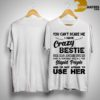 You Can't Scare Me I Have Crazy Bestie Has Anger Issues Serious Dislike Stupid People Shirt