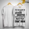 You Can't Scare Me I Have Crazy Bestie She Has Anger Issues And A Serious Dislike ShirtYou Can't Scare Me I Have Crazy Bestie She Has Anger Issues And A Serious Dislike Shirt