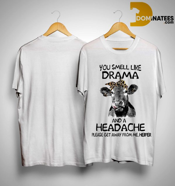You Smell Like A Drama And A Headache Please Get Away From Me Heifer Shirt