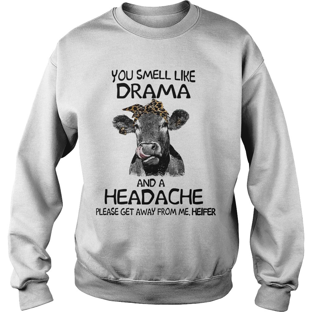 You Smell Like A Drama And A Headache Please Get Away From Me Heifer Sweater