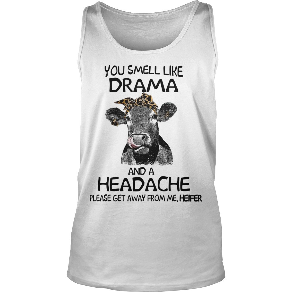 You Smell Like A Drama And A Headache Please Get Away From Me Heifer Tank Top