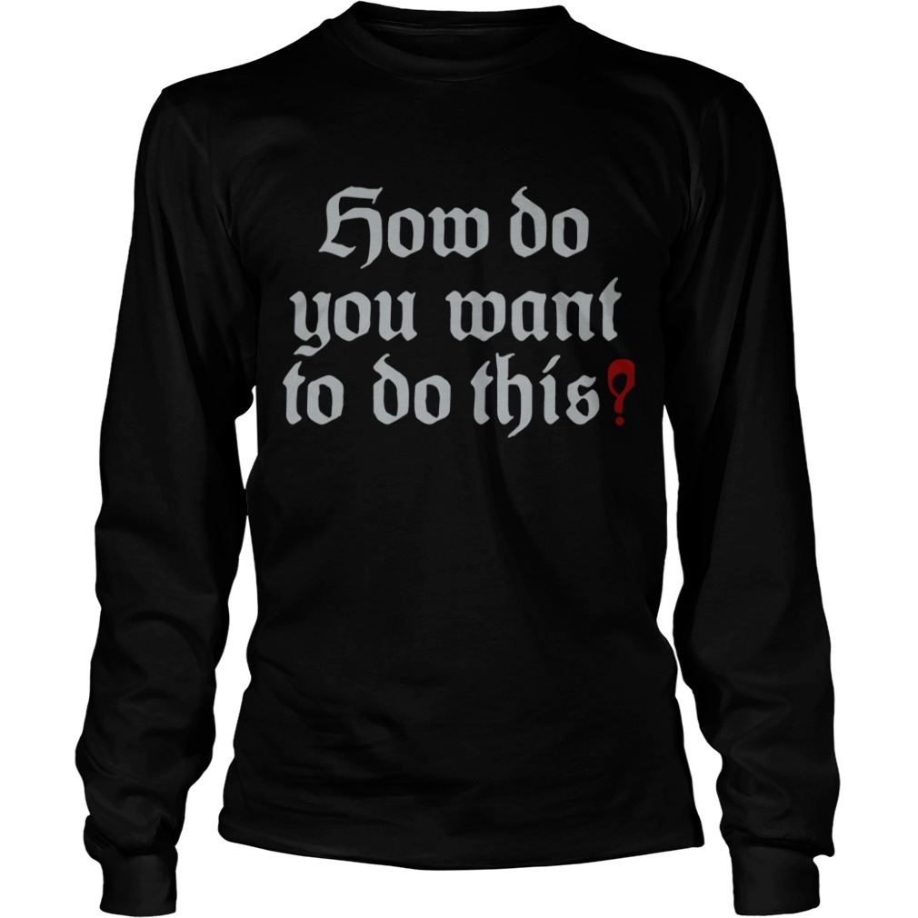 Your Turn To Roll How Do You Want To Do This Long Sleeve Tee