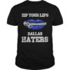 Zip Your Lips Dallas Haters Shirt