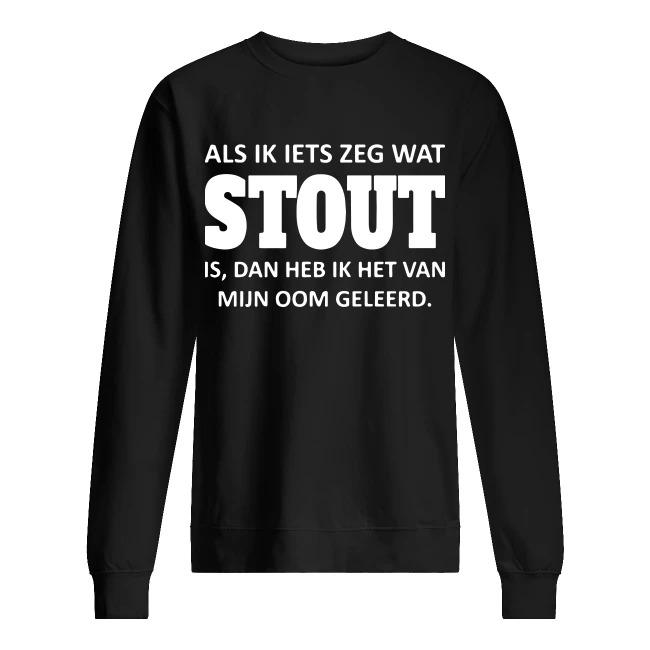 Als Ik Iets Zeg Wat Stout Is Dan Heb Ik Het Van Mijn Oom Gelleerd Sweater