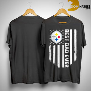 American Flag Steeler Pittsburgh Best Dad Ever Shirt