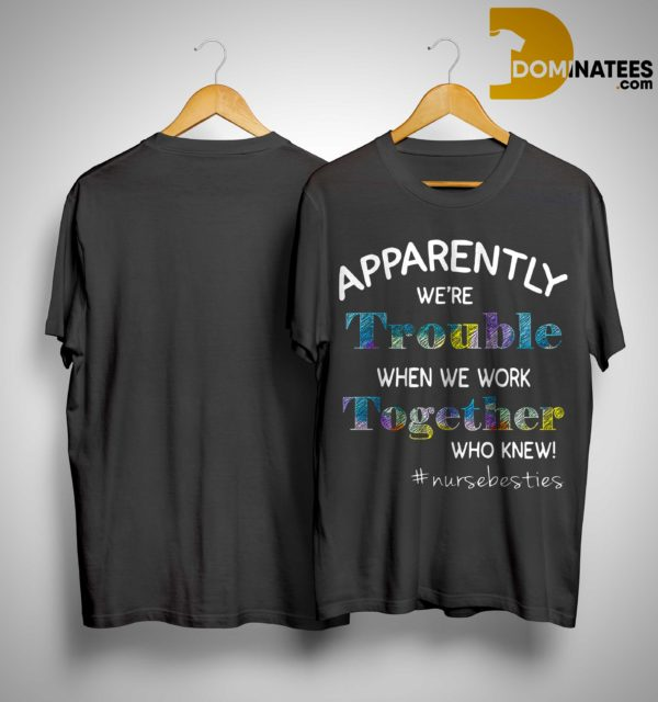 Apparently We're Trouble When We Bowl Together Who Knew #nursebesties Shirt