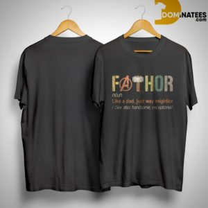 Avengers Endgame Fathor Noun Like A Dad Just Way Mightier Shirt