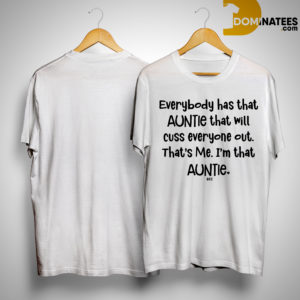 Every Body Has That Auntie That Will Cuss Everyone Out That's Me Shirt