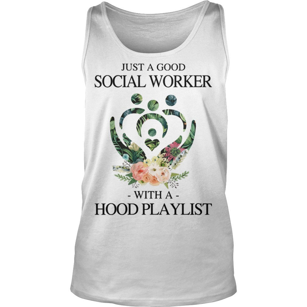 Floral Just A Good Social Worker With A Hood Playlist Tank Top