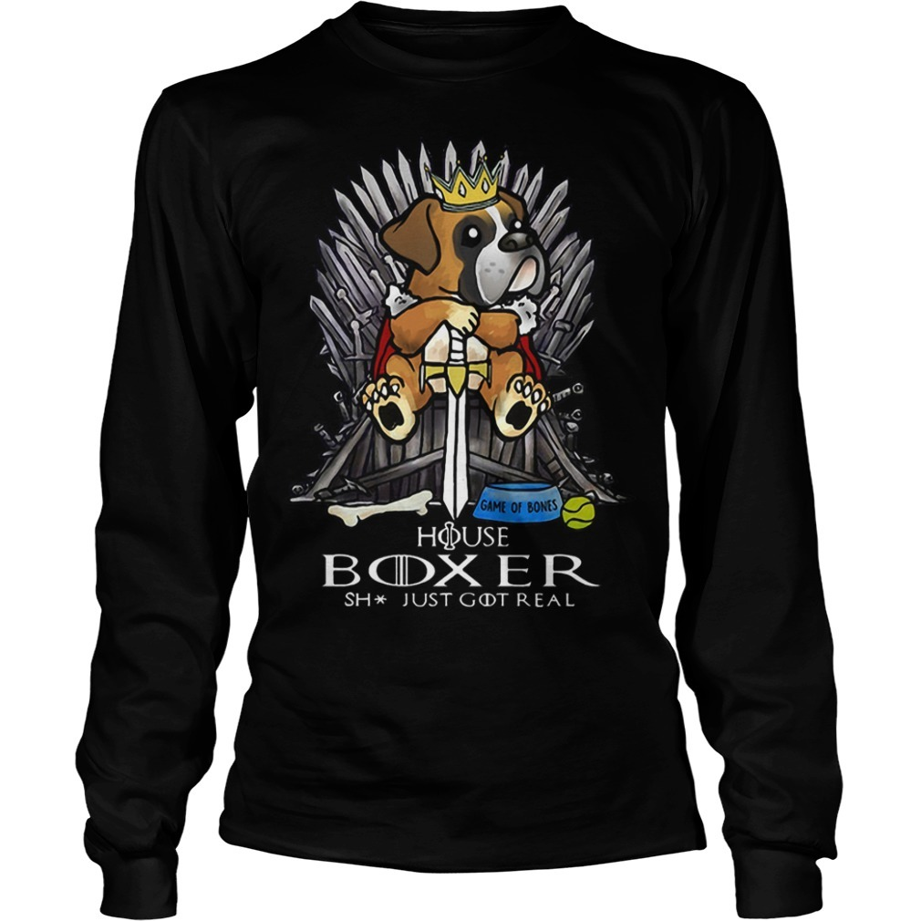 Game Of Bones House Boxer Shit Just GOT Real Long Sleeve Tee