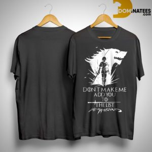 Game Of Thrones Arya Stark Don't Make Me Add You To The List Valarmorghulis Shirt