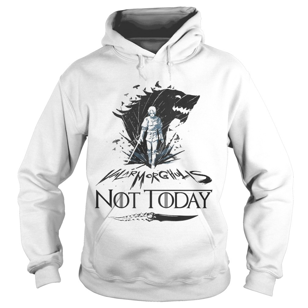Game Of Thrones Arya Stark Valarmorghulis Not Today Hoodie