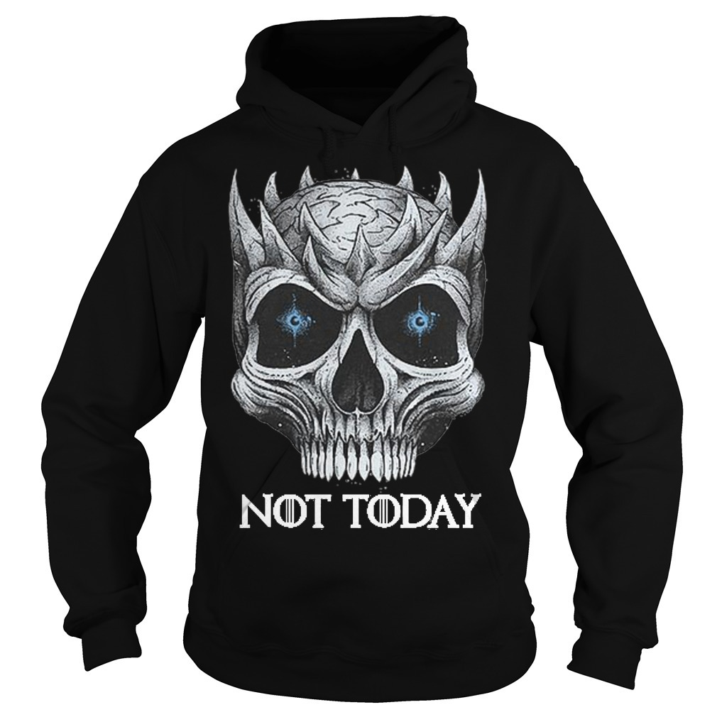 Game Of Thrones Skull Night King Not Today Hoodie
