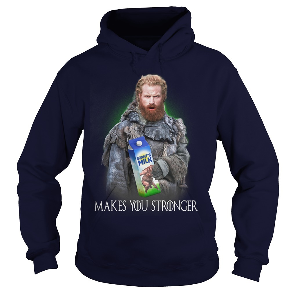 Game Of Thrones Tormund Giantsbane Giant's Milk Makes You Stronger Hoodie