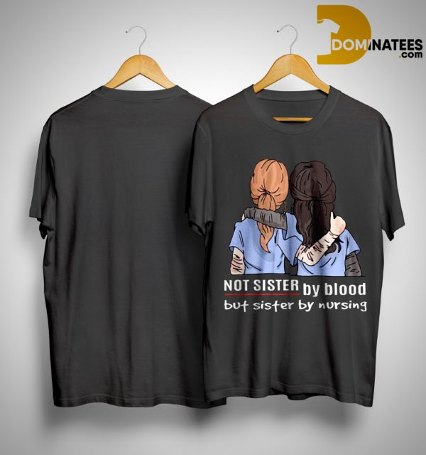 Grey's Anatomy Not Sister By Blood But Sister By Nursing Shirt