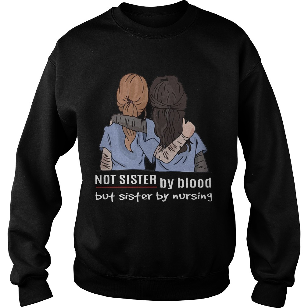 Grey's Anatomy Not Sister By Blood But Sister By Nursing Sweater
