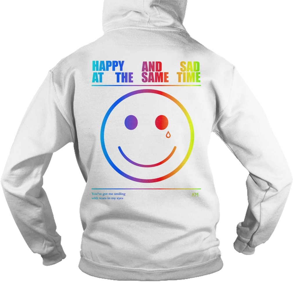 Happy And Sad At The Same Time You're Got Me Smilling With Tears In My Eyes Hoodie