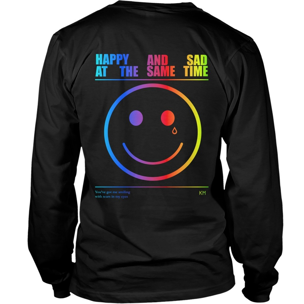 Happy And Sad At The Same Time You're Got Me Smilling With Tears In My Eyes Long Sleeve Tee