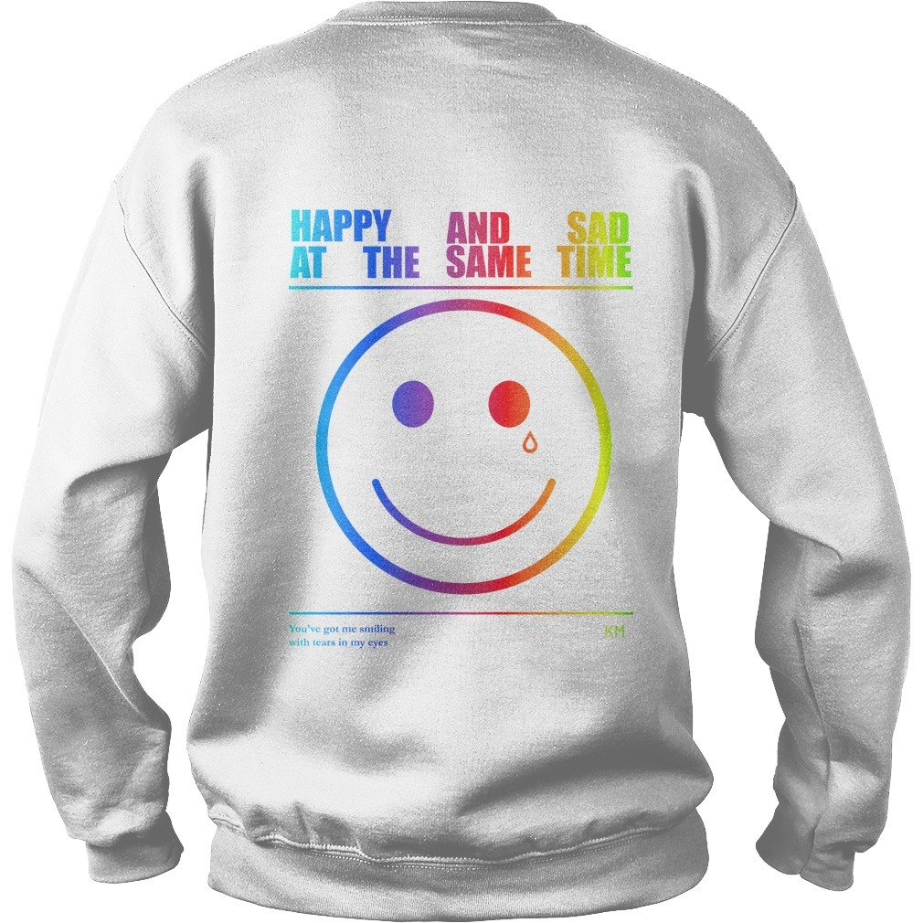 Happy And Sad At The Same Time You're Got Me Smilling With Tears In My Eyes Sweater
