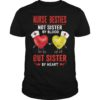 Hearts Nurse Besties Not Sister By Blood But Sister By Heart Shirt