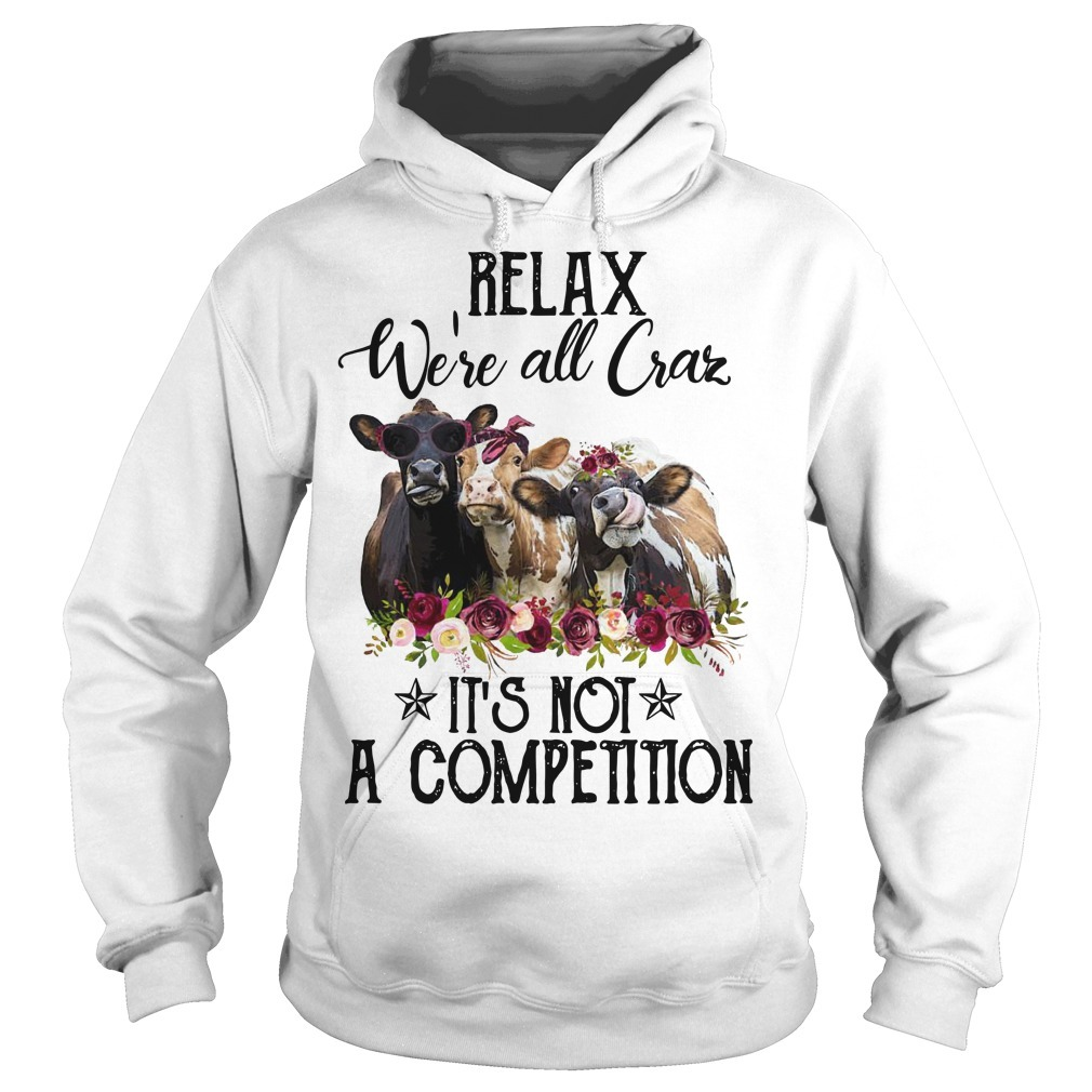 Heifer Relax We're All Crazy It's Not A Competition Hoodie