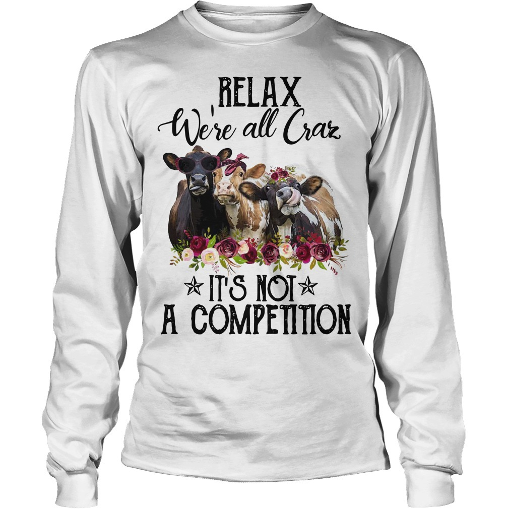 Heifer Relax We're All Crazy It's Not A Competition Long Sleeve Tee