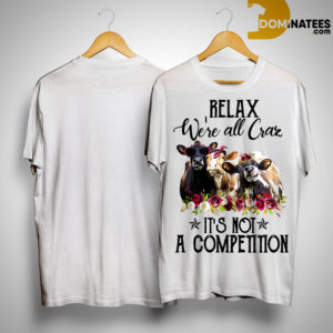 Heifer Relax We're All Crazy It's Not A Competition Shirt