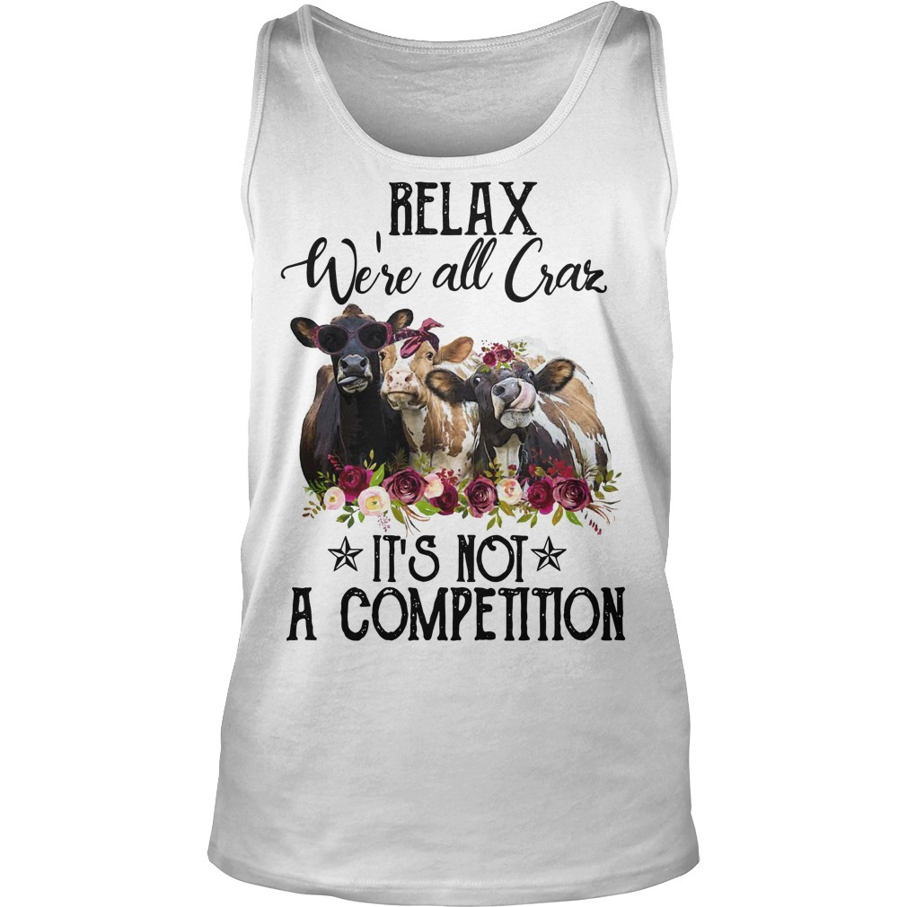 Heifer Relax We're All Crazy It's Not A Competition Tank Top