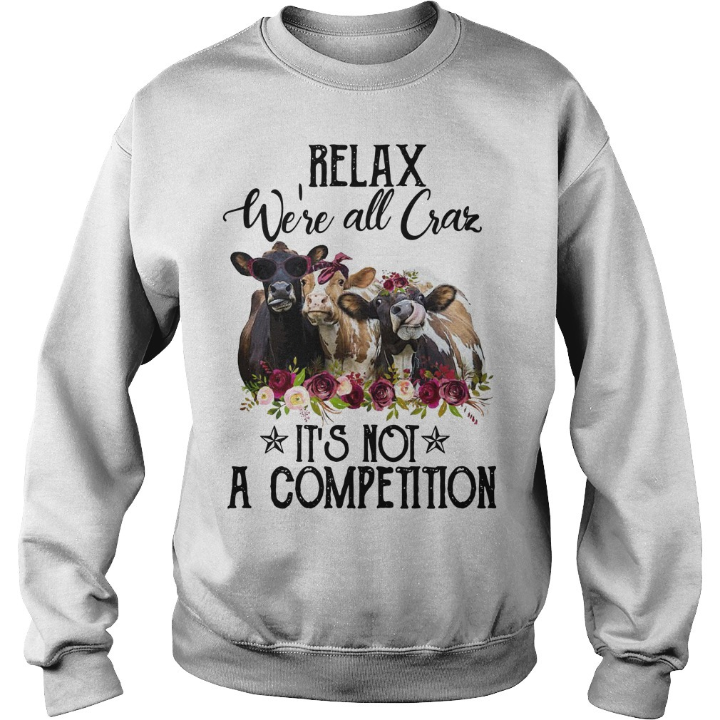 Heifer Relax We're All Crazy It's Not A Competition sweater
