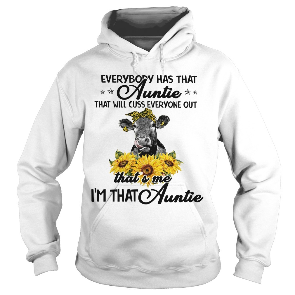 Heifer Sunflower Everybody Has That Auntie That Will Cuss Everyone Out Hoodie