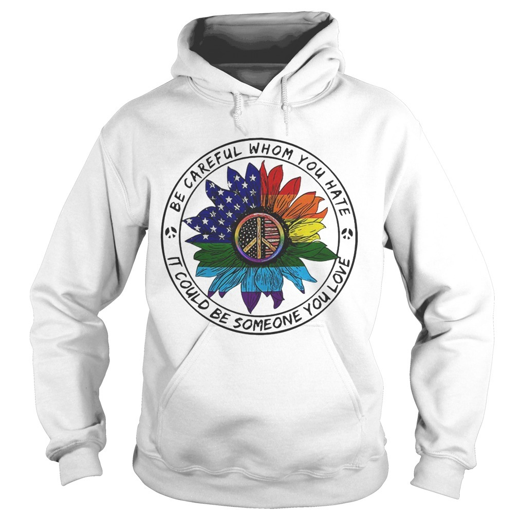 Hippie Sunflower American Flag Be Careful Whom You Hate It Could Be Someone You Love Hoodie