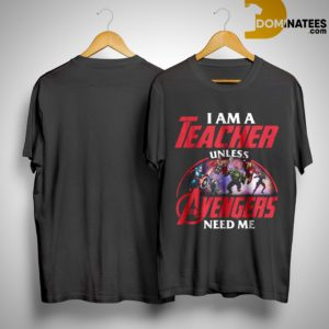 I Am A Teacher Unless Avengers Need Me Shirt