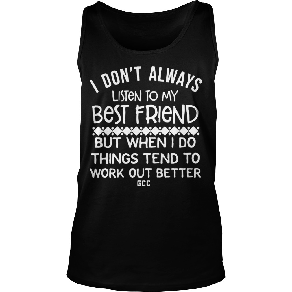 I Don't Always Listen To My Best Friend But When I Do Things Tend To Be Work Out Better Tank Top