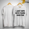 I Just Hope Both Teams Have Fun Shirt