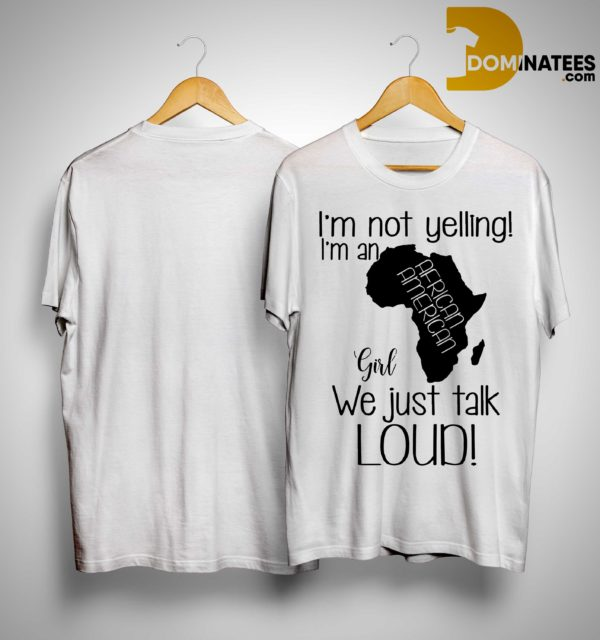 I'm Not Yelling I'm An Am African American Girl We Just Talk Loud Shirt