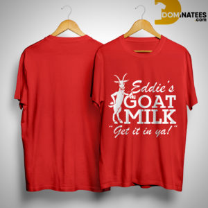Jared Carrabis Eddie's Goat Milk Get It In Ya Shirt