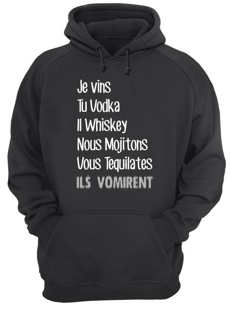 Je Vins Tu Vodka Il Whiskey Nous Mojotons Vous Tequilates Ils Vomirent Hoodie