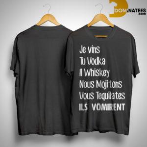 Je Vins Tu Vodka Il Whiskey Nous Mojotons Vous Tequilates Ils Vomirent Shirt