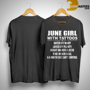 June Girl With Tattoos Hated By Many Loved By Plenty Heart Shirt