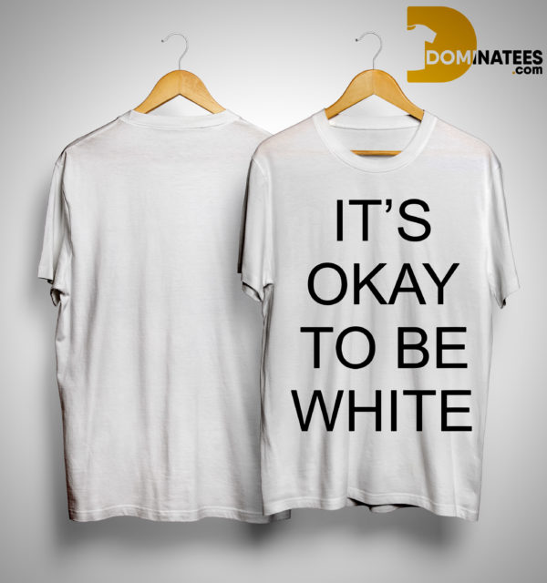 Kanoa Lloyd It's Okay To Be White Shirt