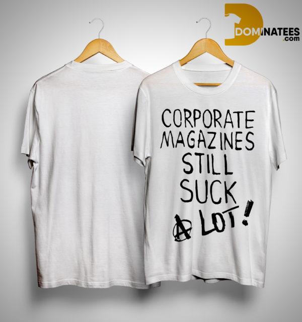 Kurt Cobain Corporate Magazines Still Suck A Lot Shirt