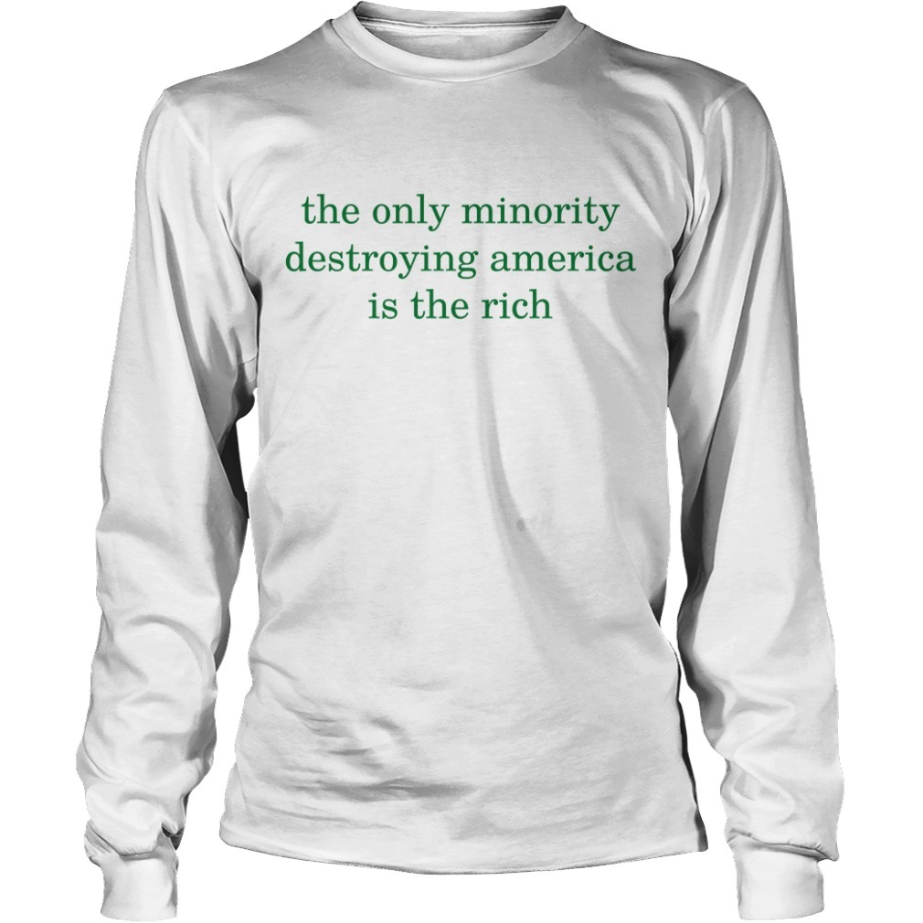Lauren B. Bronwn The Only Minority Destroying America Is The Rich Long Sleeve Tee
