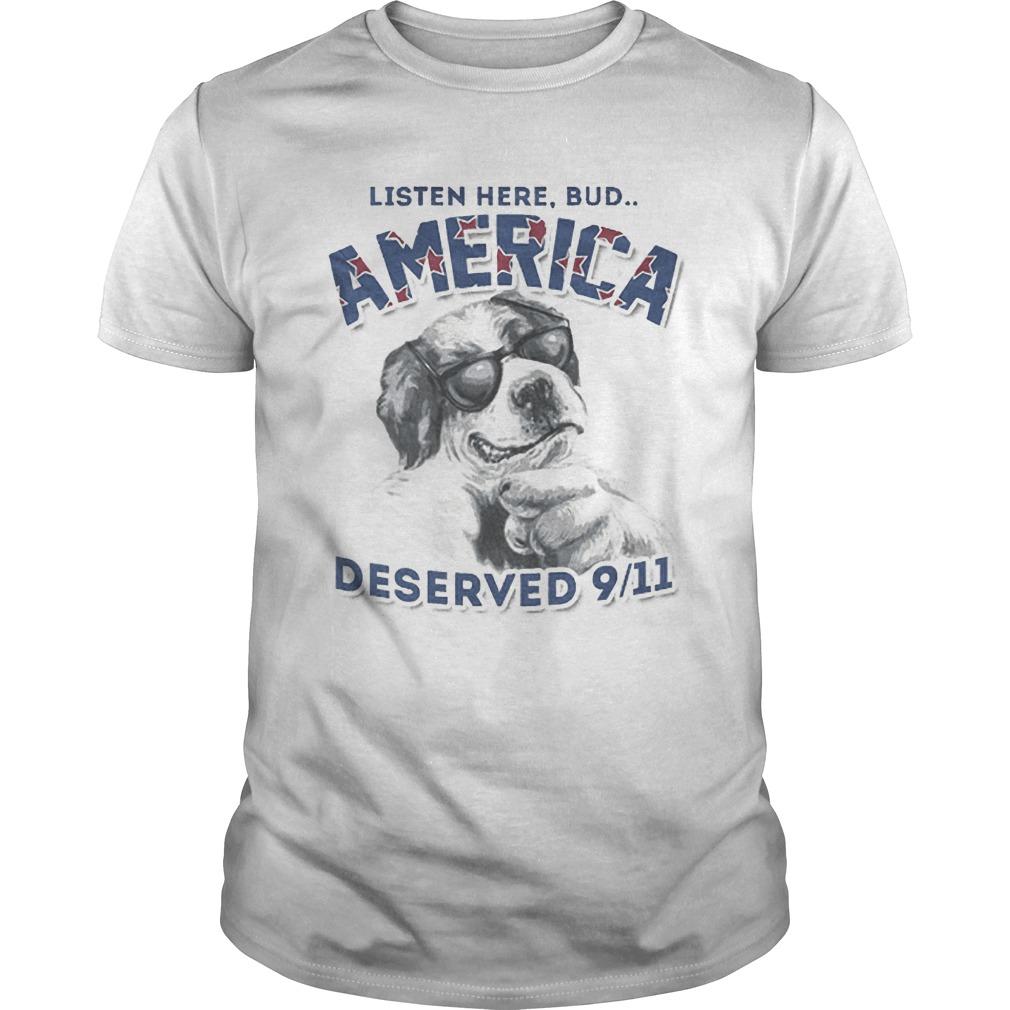 Listen Here Bud America Deserved 9.11 Shirt