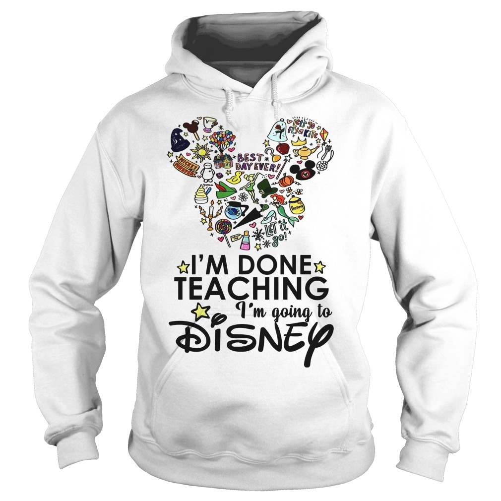 Mickey Best Day Ever I'm Done Teaching I'm Going To Disney Hoodie