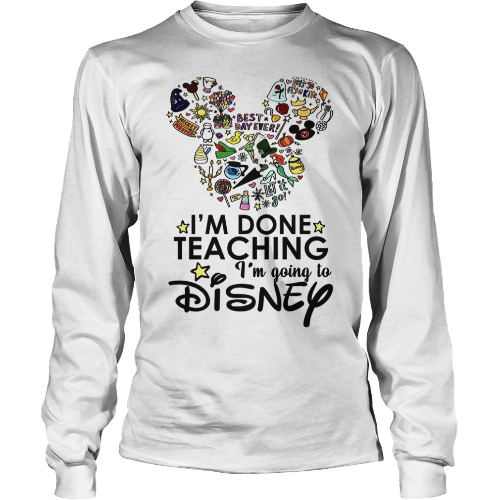Mickey Best Day Ever I'm Done Teaching I'm Going To Disney Long SLeeve Tee