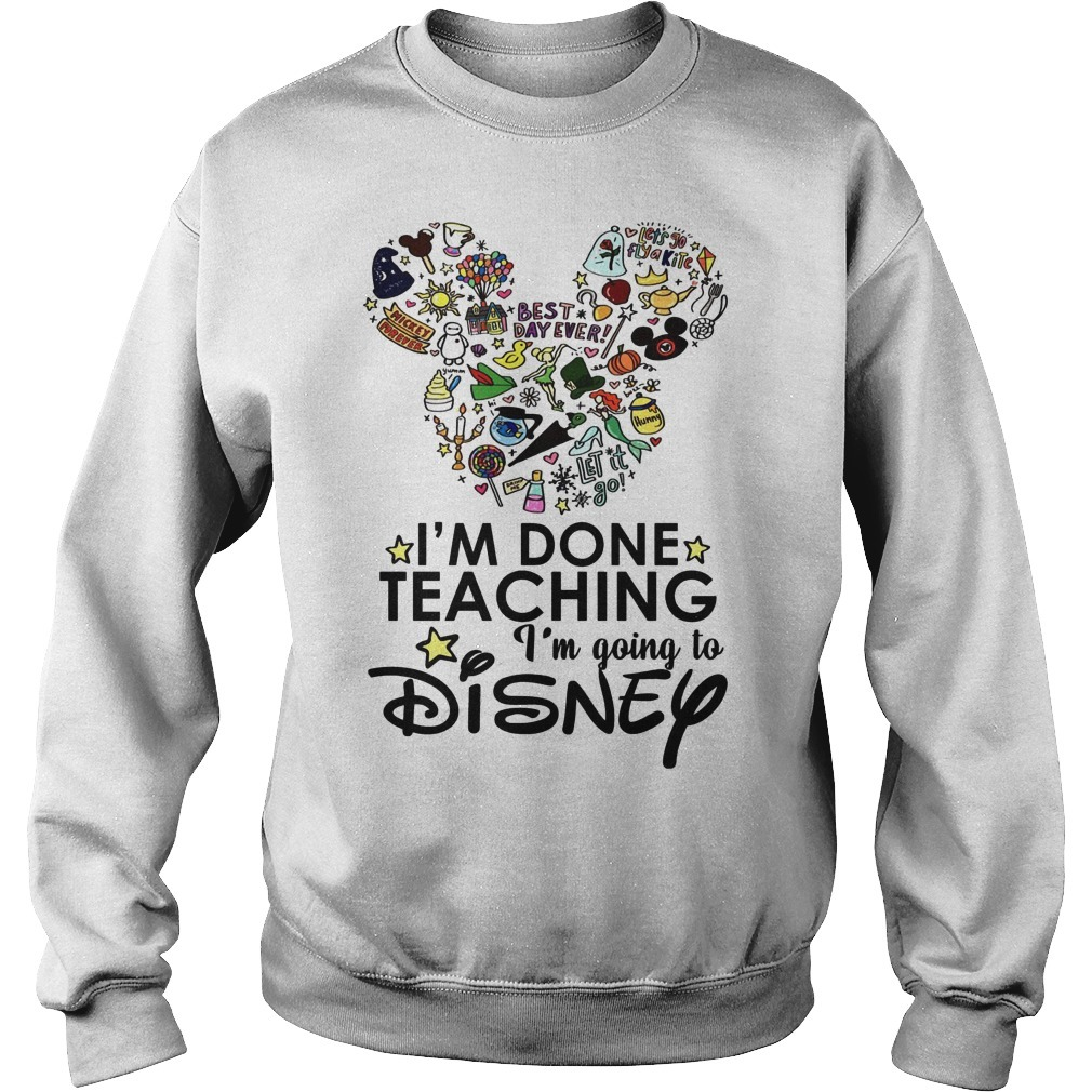 Mickey Best Day Ever I'm Done Teaching I'm Going To Disney Sweater