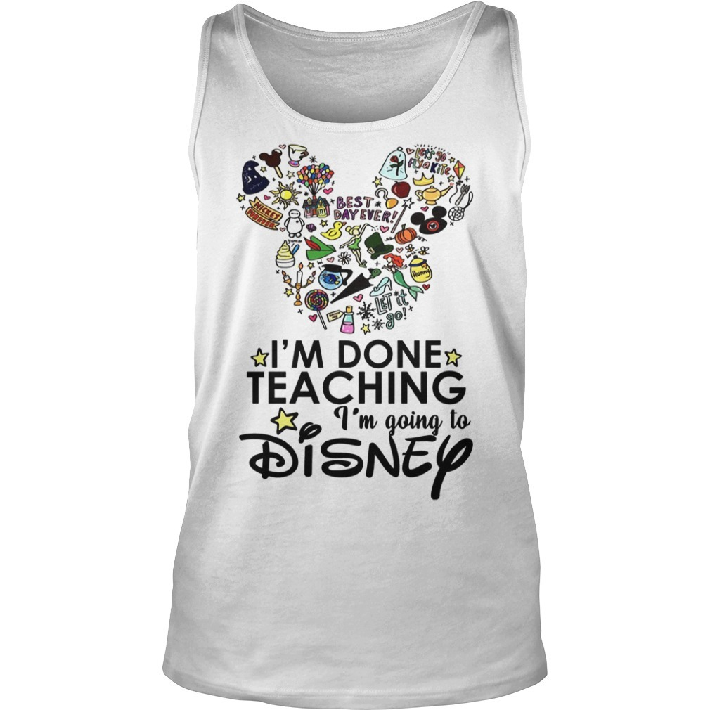 Mickey Best Day Ever I'm Done Teaching I'm Going To Disney Tank Top