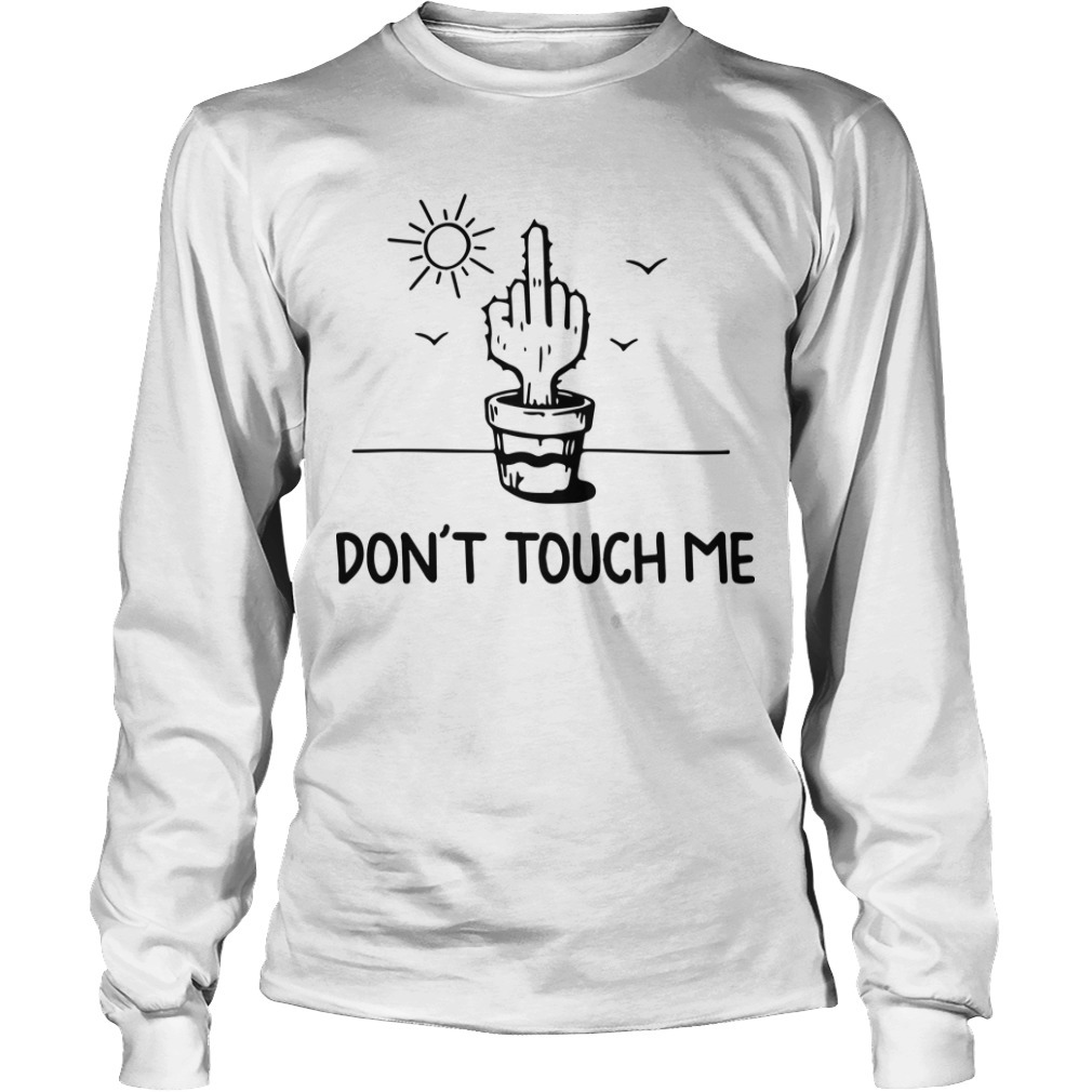 Middle Finger Cactus Don't Touch Me Long Sleeve Tee