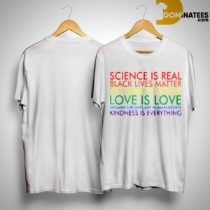 Nancyann Beveridge Science Is Real Black Lives Matter No Human Is Illegal Love Is Love Shirt